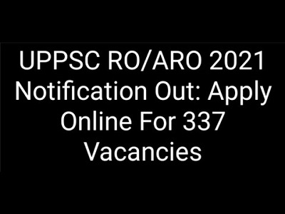 UPPSC RO/ARO 2021 Notification Out For 337 Vacancies